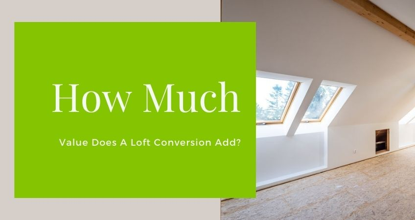How Much Value Does A Loft Conversion Add